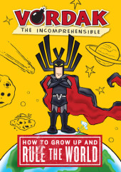 Vordak the Incomprehensible: How to Grow Up and Rule the World Cover