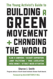 The Young Activist's Guide to Building a Green Movement and Changing the World Cover