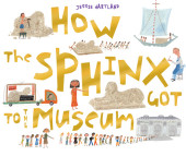 How The Sphinx Got To The Museum Cover