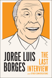 Jorge Luis Borges: The Last Interview Cover
