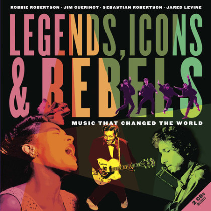 Legends, Icons & Rebels by Robbie Robertson; Jim Guerinot; Sebastian Robertson; Jared Levine