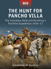 The Hunt for Pancho Villa - The Columbus Raid and Pershing's Punitive Expedition 1916-17 Cover
