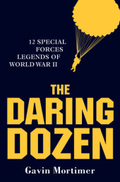The Daring Dozen: Special Forces Legends of World War II Cover