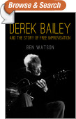 Derek Bailey and the Story of Free Improvisation