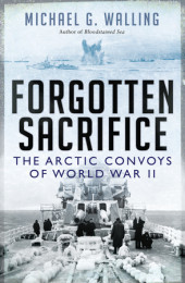 Forgotten Sacrifice: The Arctic Convoys of World War II Cover