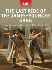 The Last Ride of the James-Younger Gang - Jesse James and the Northfield Raid 1876 Cover