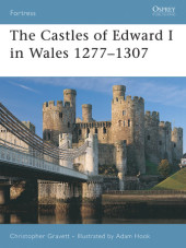 The Castles of Edward I in Wales 1277-1307 Cover