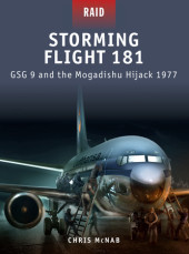 Storming Flight 181 - GSG-9 and the Mogadishu Hijack 1977 Cover