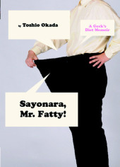 Sayonara, Mr. Fatty!: A Geek's Diet Memoir Cover