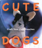Cute Dogs: Craft your own Pooches Cover
