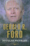 Gerald R. Ford (The American Presidents Series