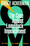 The Case Against Lame Duck Impeachment
