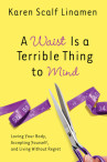 A Waist is a Terrible THing to Mind by Karen Scalf-Linamen