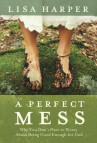 A Perfect Mess - By Lisa Harper