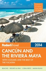 Fodor's Cancun and the Riviera Maya 2014