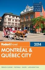 Fodor's Montreal & Quebec City 2014