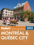 Fodor's Montreal & Quebec City 2013
