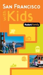 Fodor's Family San Francisco with Kids, 1st Edition