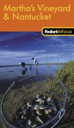 Fodor's In Focus Martha's Vineyard & Nantucket, 1st Edition