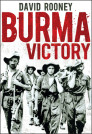Burma Victory: Imphal, Kohima and the Chindits - March 1944 to May 1945