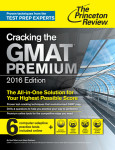 Cracking the GMAT Premium Edition with 6 Computer-Adaptive Practice Tests, 2016