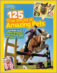 National Geographic Kids 125 True Stories of Amazing Pets