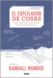 El explicador de cosas: cosas dif�ciles explicadas con palabras f�ciles / Thing Explainer: Complicated Stuff in Simple Words